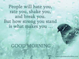 ... You.But How Strong You Stand Is What Makes You ~ Good Morning Quote