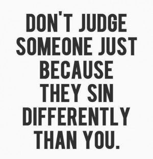 Judgement Quote: Don't judge someone just because they sin...