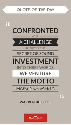 ... three words, we venture the motto, Margin of Safety.