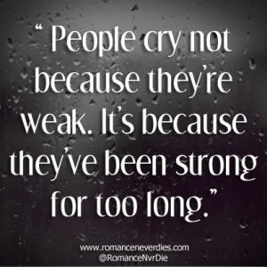 Being Strong For Too Long Love Quotes