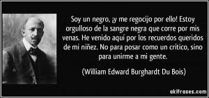 ... , sino para unirme a mi gente. (William Edward Burghardt Du Bois