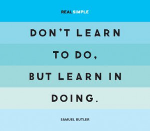 don t learn to do but learn in doing samuel butler # quotes