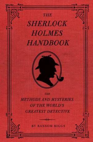 Ransom Riggs - The Sherlock Holmes Handbook. For any true fan!