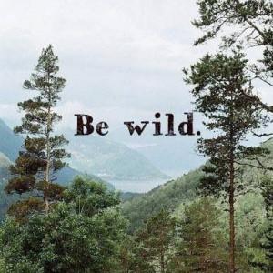 Be wild. Be free.