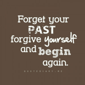 Forget the past and forgive yourself