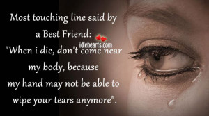 "Most touching lines for a Best Friend: ""When I die, don't come ..."