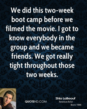 We did this two-week boot camp before we filmed the movie. I got to ...