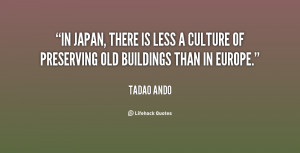 In Japan, there is less a culture of preserving old buildings than in ...