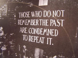 those who forget history will repeat it