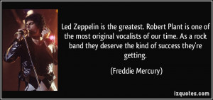 Led Zeppelin is the greatest. Robert Plant is one of the most original ...