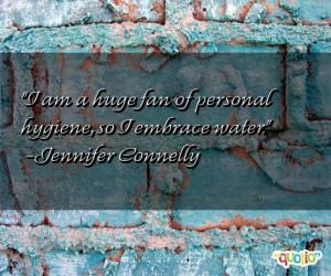 am a huge fan of personal hygiene, so I embrace water. -Jennifer ...