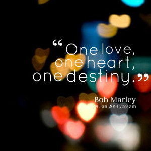 Quotes Picture: one love, one heart, one destiny