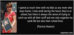 spend as much time with my kids as any mom who stays home. I only ...