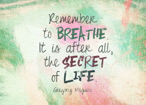 Quote of the Week: Remember To Breathe. It Is After All, The Secret Of ...