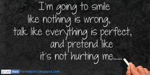 going to smile like nothing is wrong, talk like everything is ...