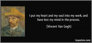 put my heart and my soul into my work, and have lost my mind in the ...