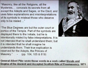 ... the famous 33 Degree Freemason, Albert Pike had tosay about Masonry