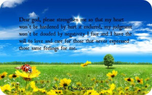 Dear god, please strengthen me so that my heart wont be hardened by ...