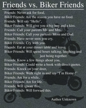 have some best friends that aren't bikers but are like biker friends ...