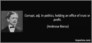 Corrupt, adj. In politics, holding an office of trust or profit ...