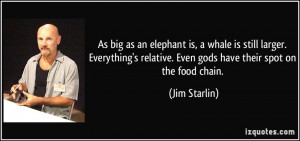 ... relative. Even gods have their spot on the food chain. - Jim Starlin