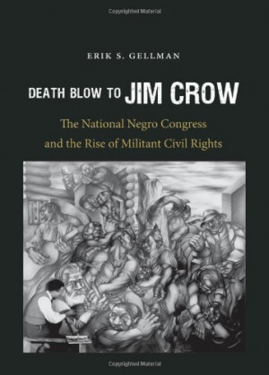 Death Blow to Jim Crow: The National Negro Congress and the Rise of ...
