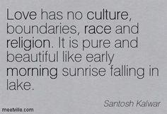 ... early morning sunrise falling in lake. ~ Santosh Kalwar #Love #Quotes