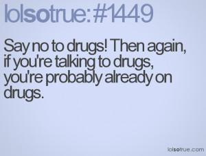No Drug, Not Even Alcohol