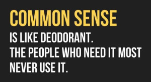 common sense common sense is like deodorant the people who need it ...