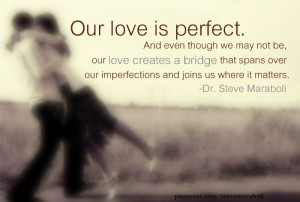 Our love is perfect. And even though we may not be, our love creates a ...