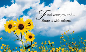 Find Your Joy and Share It With Others! ~ Inspirational Quote