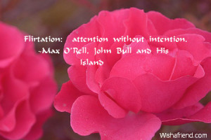 Flirtation: attention without intention.