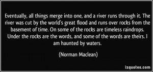 Eventually, all things merge into one, and a river runs through it ...