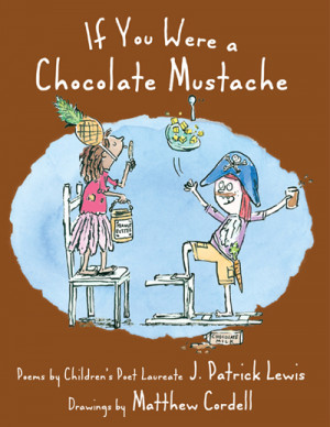 Lewis, J. Patrick If You Were a Chocolate Mustache , 159 pgs.Wordsong ...