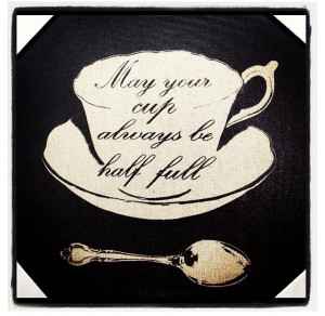 May your cup always be half full