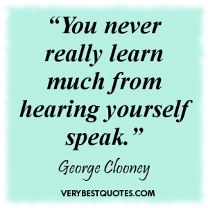 """Learning quotes - """"You never really learn much from hearing yourself ..."""