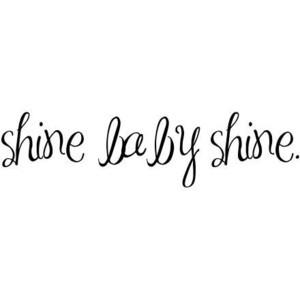 SHINE BABY SHINE quote (: