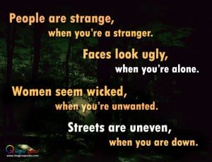 People are strange, when you're a stranger Life Quotes