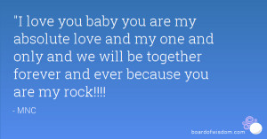 ... and we will be together forever and ever because you are my rock