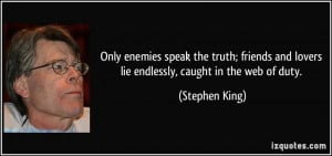 ... and lovers lie endlessly, caught in the web of duty. - Stephen King