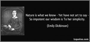 Nature is what we know - Yet have not art to say - So impotent our ...