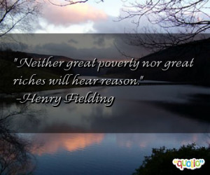 Neither great poverty nor great riches will hear reason .