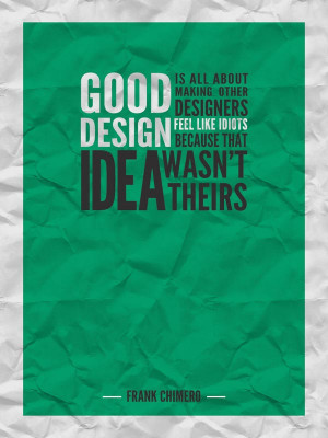 Good design is all about making other designers feel like idiots ...
