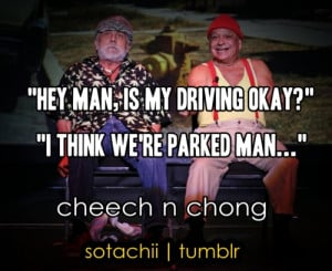 sotachii:LOL cheech and chong :)