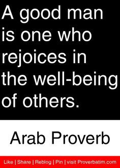 good man is one who rejoices in the well-being of others. - Arab ...