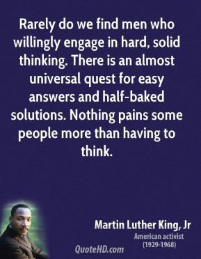 Martin Luther King, Jr. - Rarely do we find men who willingly engage ...