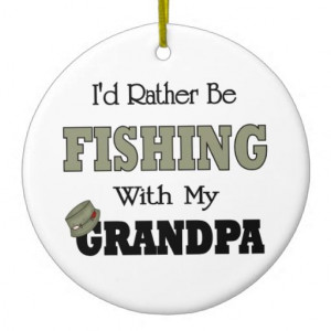 +Be+Fishing+Quotes   rather be fishing with grandpa has a fishing ...
