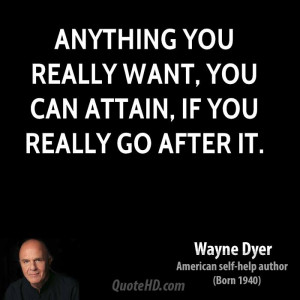 Anything you really want, you can attain, if you really go after it.