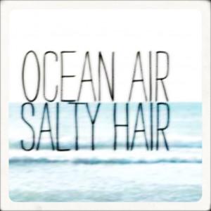 "Ocean Air Salty Hair "" ~ Summer Quote"