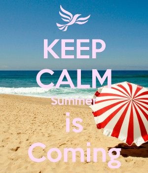 Keep calm my friends summer is coming